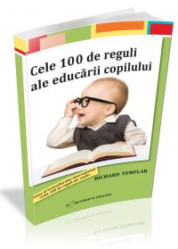 Cele 100 de reguli ale educarii copilului  din Colectia Mama si Copilul