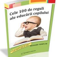 Cele 100 de reguli ale educarii copilului, conform lui Richard Templar!